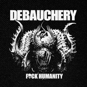 "Debauchery Fuck Humanity 4x4"" Printed Patch"