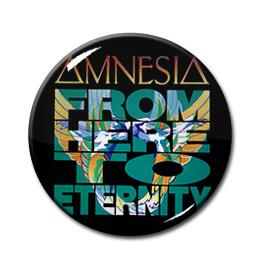"Amnesia - From Here To Eternity 1"" Pin"