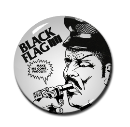 "Black Flag - Make Me Come 1"" Pin"