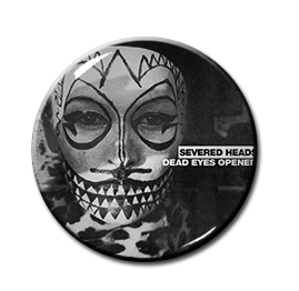 "Severed Heads - Dead Eyes Opened 1.5"" Pin"