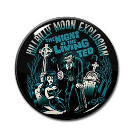 "Hillbilly Moon Explosion - the Night of the Living Ted 1"" Pin"