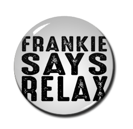 "Frankie Goes to Hollywood - Frankie Says Relax 1"" Pin"