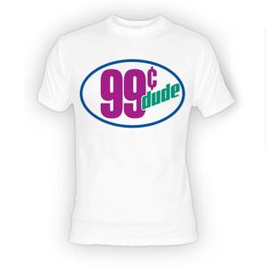 99c Dude White T-Shirt