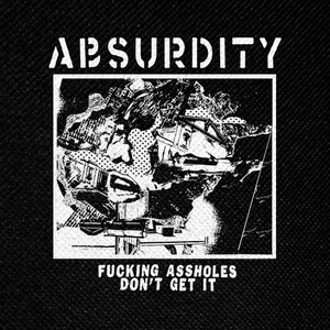 "Absurdity Fucking Assholes Don't Get It 4x4"" Printed Patch"