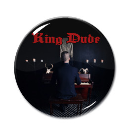 "King Dude 1"" Pin"