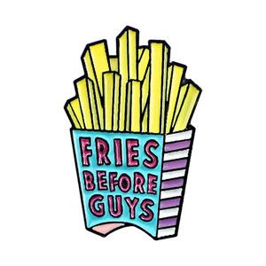 Fries Before Guys Enamel Pin Badge