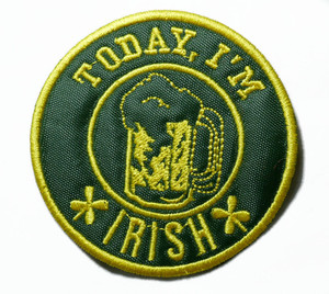 "Today I'm Irish 3"" Embroidered Patch"
