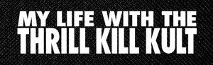 "My Life with the Thrill Kill Kult 6x2"" Printed Patch"