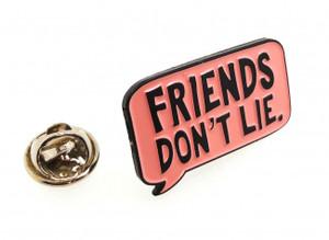 Friends Don't Lie Metal Pin