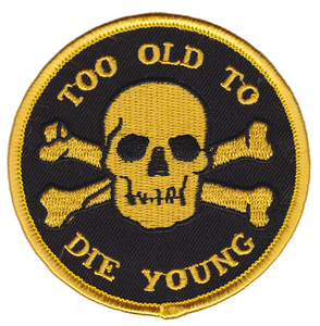 Embroidered Too Old To Die Patch