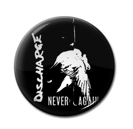 "Discharge - Never Again 1"" Pin"