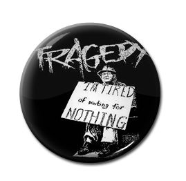 "Tragedy - I'm Tired of Waiting for Nothing 1"" Pin"