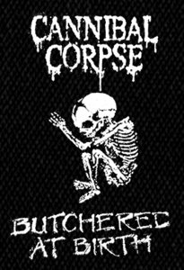 "Cannibal Corpse Butchered at Birth 6x4"" Printed Patch"