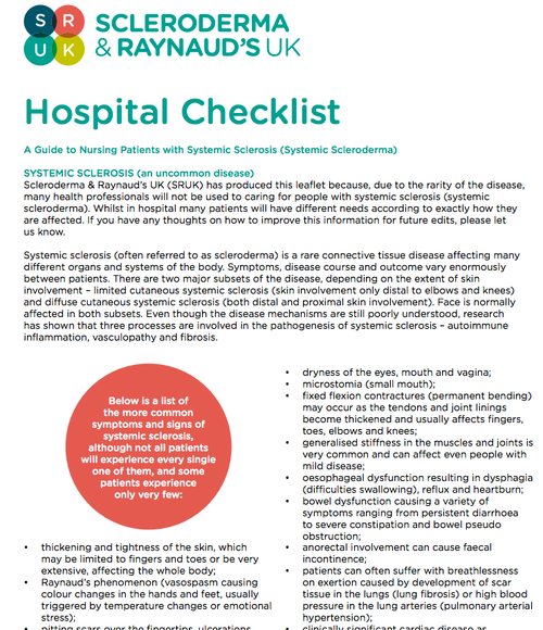 Scleroderma & Raynaud's UK (SRUK) has produced this leaflet because, due to the rarity of the disease, many health professionals will not be used to caring for people with systemic sclerosis (systemic scleroderma). Whilst in hospital many patients will have different needs according to exactly how they are affected.