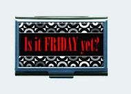 Is it Friday Yet? Business Card ID Case