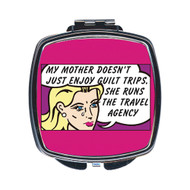 My Mother Doesn't Just Enjoy Guilt Trips… Compact Mirror
