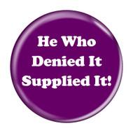 He Who Denied It Supplied It! Fart Pinback Buttons