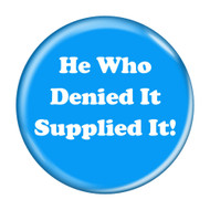He Who Denied It Supplied It! Fart Pinback Buttons
