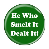 He Who Smelt It Dealt It! Fart Pinback Buttons