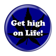 Get high on Life! Pinback Buttons