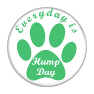 "Everyday is Hump Day Dog Paw Print 1.5"" Pinback Buttons"