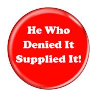 "He Who Denied It Supplied It! Fart Red 2.25"" Refrigerator Bottle Opener Magnet"