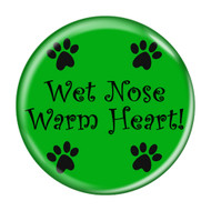 Wet Nose Warm Heart! Refrigerator Magnets - Choose your Color
