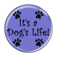 It's a Dog's Life Refrigerator Magnets - Choose your Color