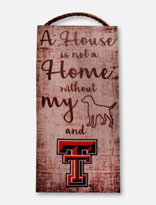 """Texas Tech Red Raiders """"A House is not a Home Without My Dog and Texas Tech""""  Wall Art"""