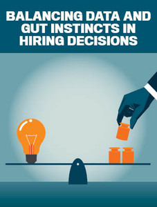Balancing data and gut instincts in hiring decisions (available for immediate download)