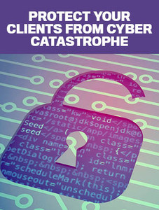 Protect your clients from cyber catastrophe (available for immediate download)