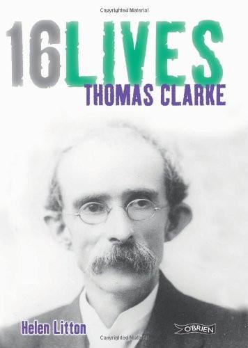 Thomas Clarke: 16 Lives