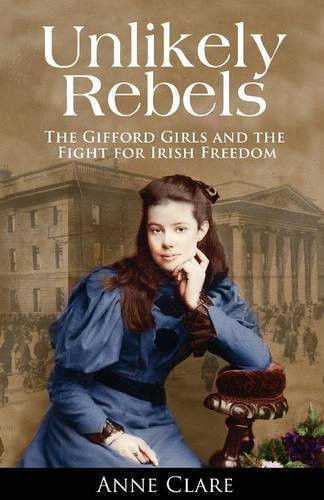 Unlikely Rebels: The Gifford Girls and the Fight For Irish Freedom - Anne Clare