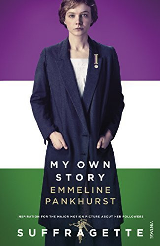 My Own Story: Inspiration for the Major Motion Picture Suffragette - Emmeline Pankhurst