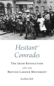 Hesitant Comrades The Irish Revolution and the British Labour Movement