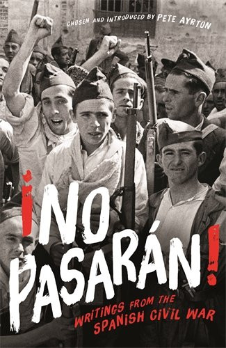 ¡No Pasarán! Writings from the Spanish Civil War  - Pete Ayrton