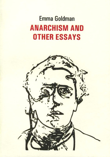 Anarchism and Other Essays - Emma Goldman