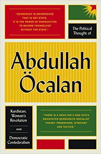The Political Thought of Abdullah Ocalan: Kurdistan, Woman's Revolution and Democratic Confederalism