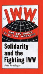 One Big Union Of All The Workers: Solidarity and the Fighting IWW