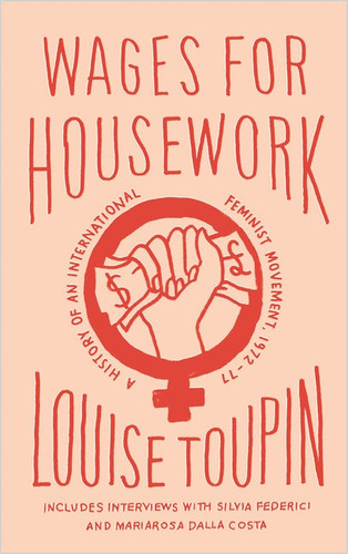 Wages for Housework A History of an International Feminist Movement, 1972-77