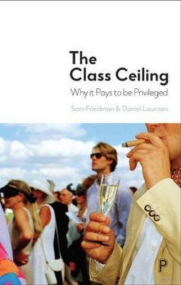 Class Ceiling: Why it Pays to be Privileged
