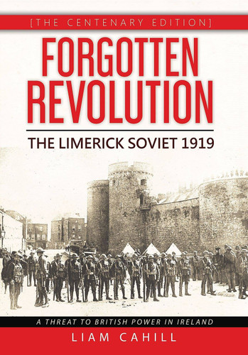 Forgotten Revolution [The Centenary Edition] The Limerick Soviet 1919