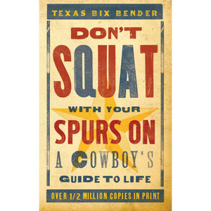 """""""Don't Squat With Yer Spurs On"""""""