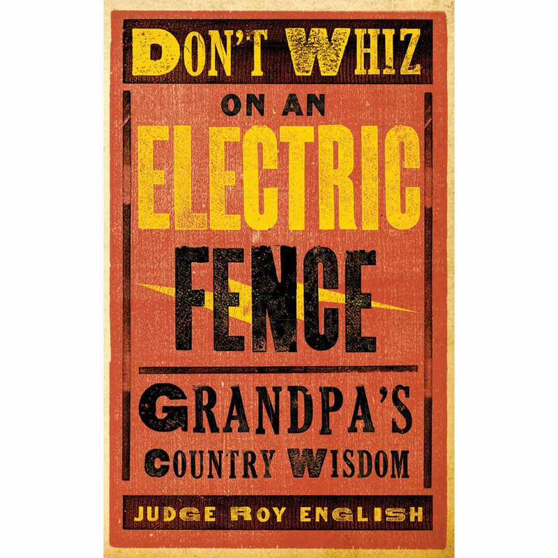 """Don't Whiz On An Electric Fence"""