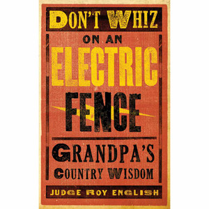 """""""Don't Whiz On An Electric Fence"""""""