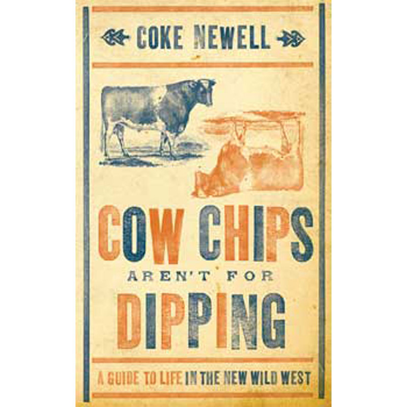 """Cow Chips Arent for Dipping - A Guide to Live in the New Wild West."""
