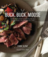 Buck Buck Moose Venison Cookbook