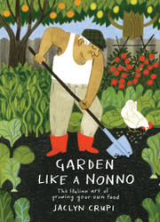 GARDEN LIKE A NONNO      The Italian Art Of Growing Your Own Food