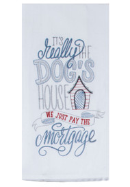 It's Really the Dog's House...Embroidered Flour Sack Towel (A8629)