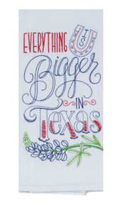 Everything is Bigger in Texas Embroidered Flour Sack Towel (8634)